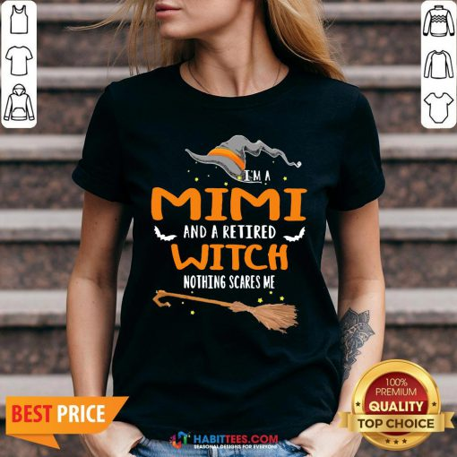 I'm A Mimi And A Retired Wtich Nothing Scares Me Halloween V-neck