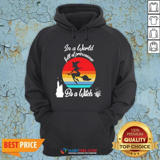In A World Full Of Princesses Be A Witch Vintage Hoodie