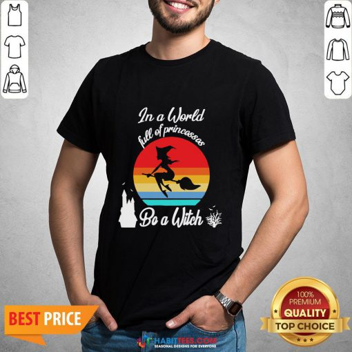 In A World Full Of Princesses Be A Witch Vintage Shirt