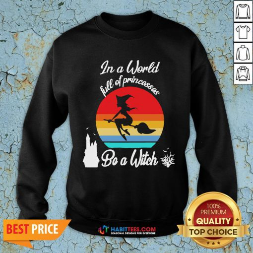 In A World Full Of Princesses Be A Witch Vintage Sweatshirt