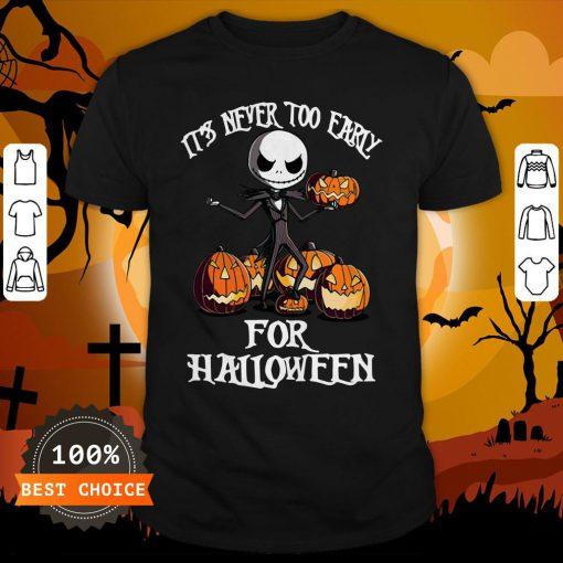 Its Never Too Early For Jack Pumpkin Halloween Shirt