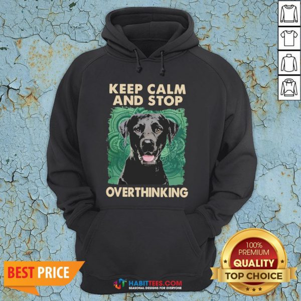 Labrador Keep Calm And Stop Overthinking Hoodie
