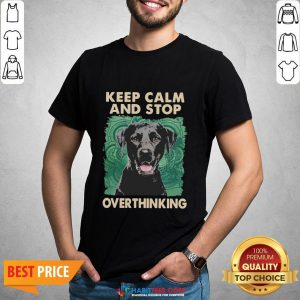 Labrador Keep Calm And Stop Overthinking Shirt