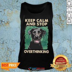 Labrador Keep Calm And Stop Overthinking Tank Top