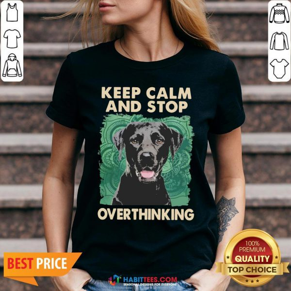 Labrador Keep Calm And Stop Overthinking V-neck