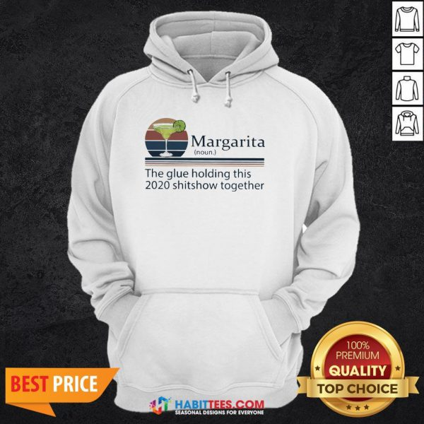 Margarita The Glue Holding This 2020 Shitshow Together Hoodie