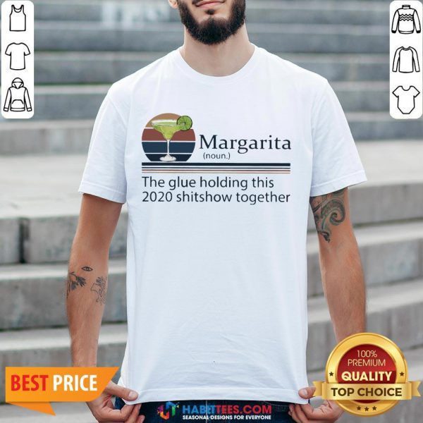 Margarita The Glue Holding This 2020 Shitshow Together Shirt