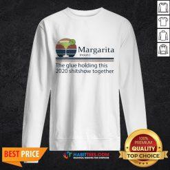 Margarita The Glue Holding This 2020 Shitshow Together Sweatshirt