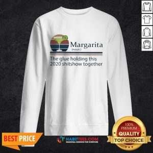 Margarita The Glue Holding This 2020 Shitshow Together Sweatshirt