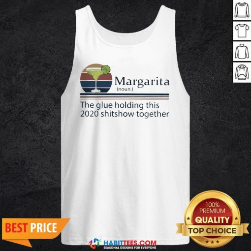 Margarita The Glue Holding This 2020 Shitshow Together Tank Top