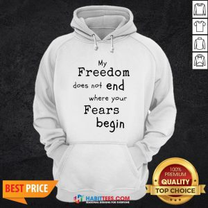 My Freedom Does Not End Where Your Fears Begin Hoodie