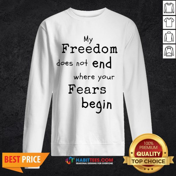 My Freedom Does Not End Where Your Fears Begin Sweatshirt