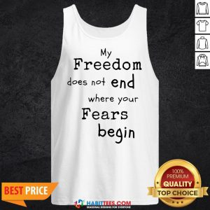 My Freedom Does Not End Where Your Fears Begin Tank Top