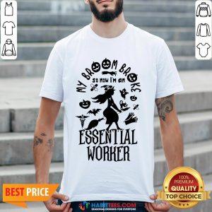 Nice Broom Broke So Now I'm An Essential Worker Halloween Shirt - Design By Habittees.com