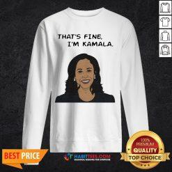 Nice That's Fine I'm Kamala Harris Sweatshirt
