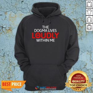 Nice The Dogma Lives Loudly Within Me Hoodie