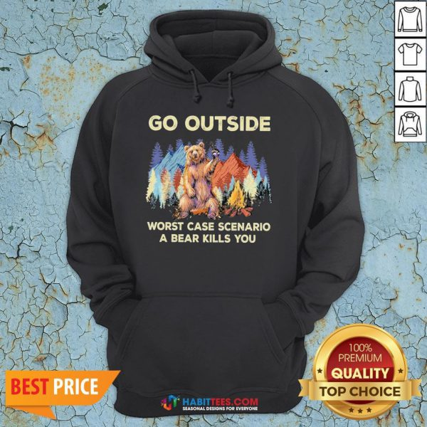 Official Go Outside Worst Case Scenario A Bear Kills You Hoodie - Design By Habittees.com
