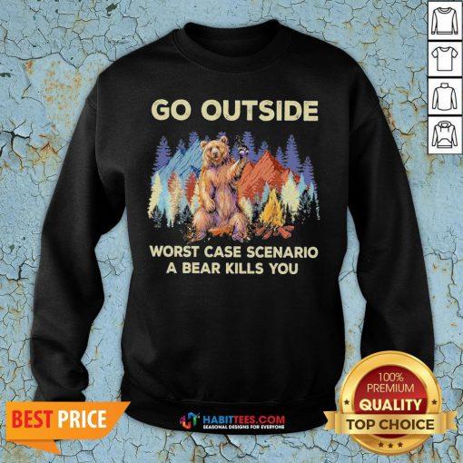 - Design By Habittees.comOfficial Go Outside Worst Case Scenario A Bear Kills You Sweatshirt