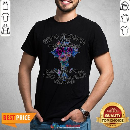 Official God Is My Refuge And My Fortress Under His Wings I Will Find Shelter Psalms 91 Shirt