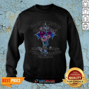 Official God Is My Refuge And My Fortress Under His Wings I Will Find Shelter Psalms 91 Sweatshirt