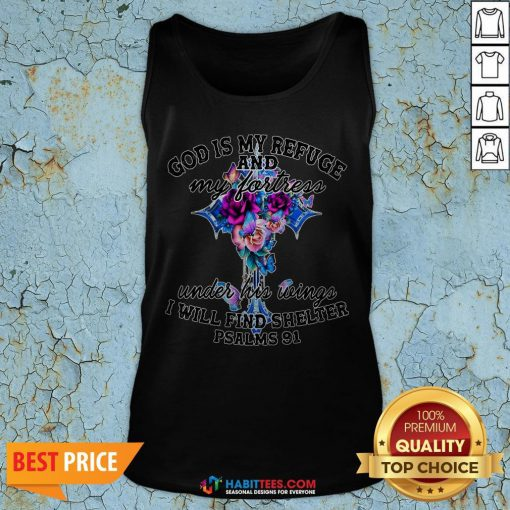 Official God Is My Refuge And My Fortress Under His Wings I Will Find Shelter Psalms 91 Tank Top