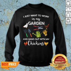 Official I Just Want To Work In My Garden And Hang Out With My Chickens Sweatshirt