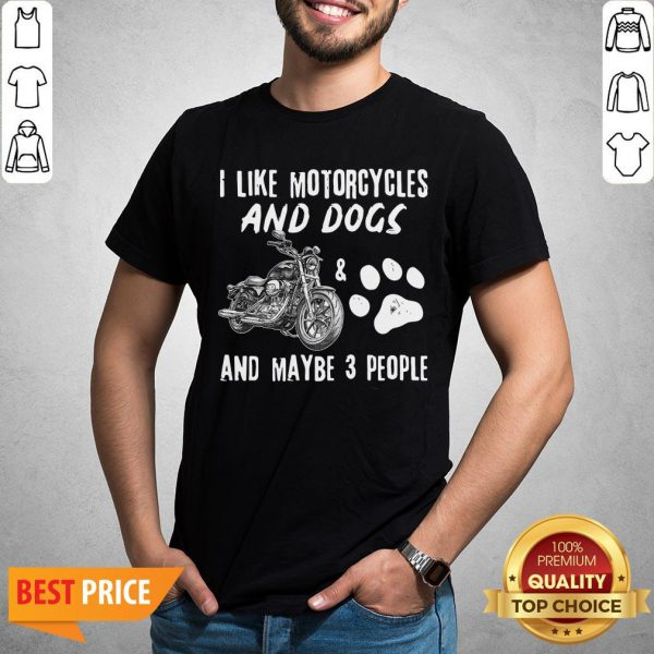Official I Like Motorcycles And Dogs And Maybe 3 People Shirt