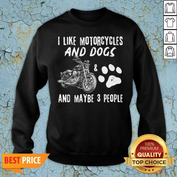 Official I Like Motorcycles And Dogs And Maybe 3 People Sweatshirt