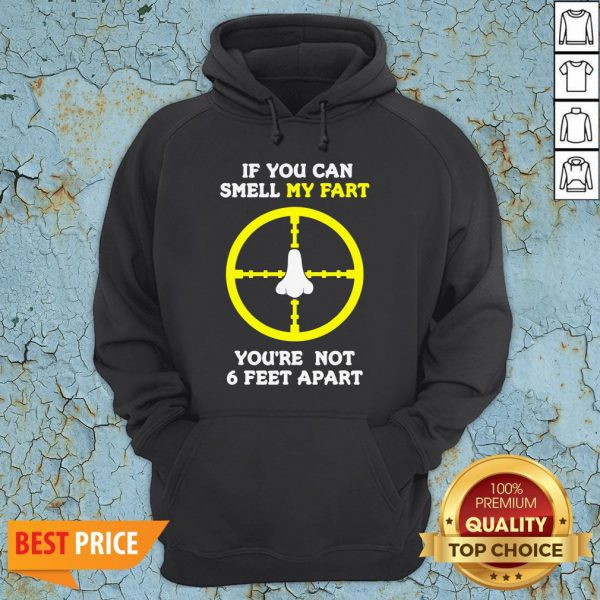 Official If You Can Smell My Fart You're Not 6 Feet Apart Funny Quote Hoodie