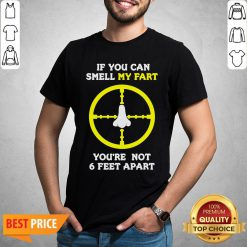 Official If You Can Smell My Fart You're Not 6 Feet Apart Funny Quote Shirt