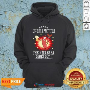 Official It's Not A Party Till The Kielbasa Comes Out Hoodie