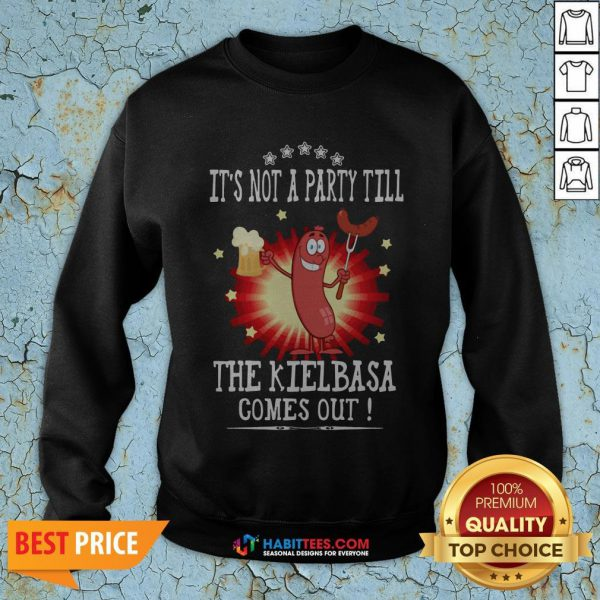 Official It's Not A Party Till The Kielbasa Comes Out Sweatshirt