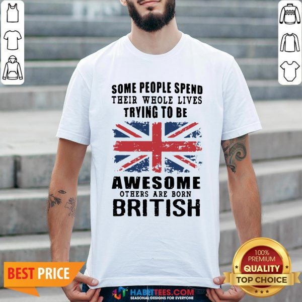 Official Some People Spend Trying To Be Awesome British Shirt