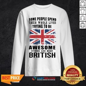 Official Some People Spend Trying To Be Awesome British Sweatshirt