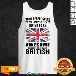Official Some People Spend Trying To Be Awesome British Tank Top