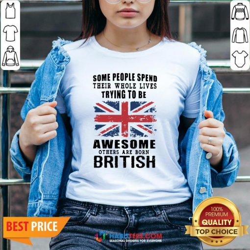 Official Some People Spend Trying To Be Awesome British V-neck