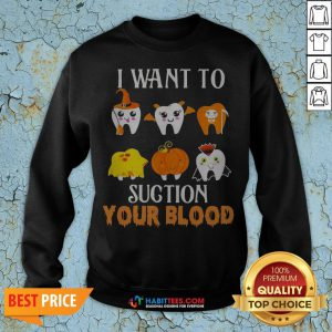 Official Tooths I Want To Suction Your Blood Halloween Sweatshirt