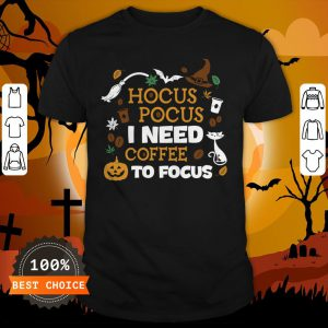 Witch Hocus Pocus I Need Coffee To Focus Halloween Shirt