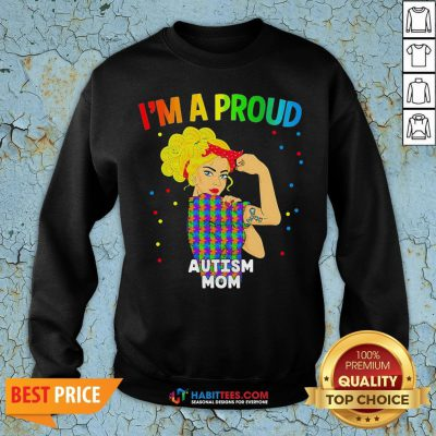Perfect I'm A Proud Autism Mom Sweatshirt - Design By Habittees.com