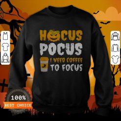 Pumpkin Hocus Pocus I Need Coffee To Focus Halloween Sweatshirt
