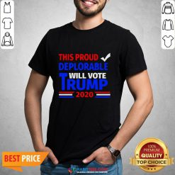 Official This Proud Deplorable Will Vote Trump 2020 Shirt