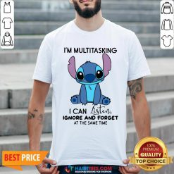 Stitch I'm Multitasking I Can Listen Ignore And Forget At The Same Time Shirt
