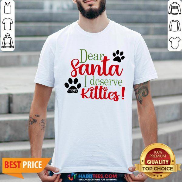 Good - Design by Habittees.comDear Santa I Deserve Kitties Shirt