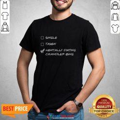 Single Taken Mentally Dating Chandler Bing Shirt- Design by Habittees.com