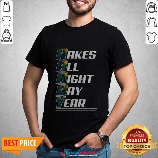 Randy Rakes All Night Day Year Shirt- Design by Habittees.com