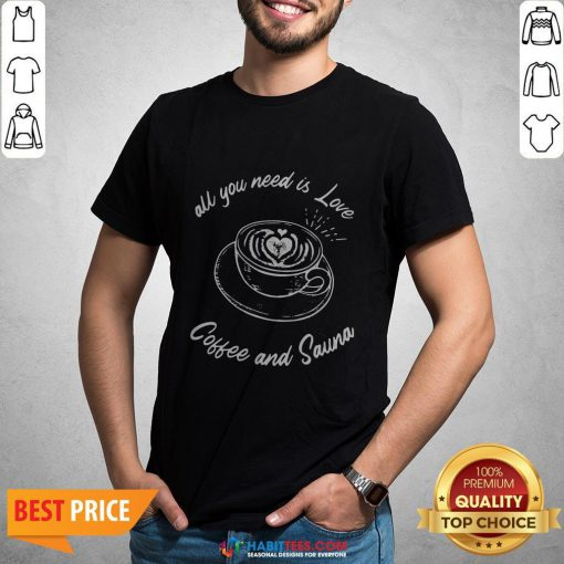 Official All You Need Is Love Coffee And Sauna Shirt- Design by Habittees.com