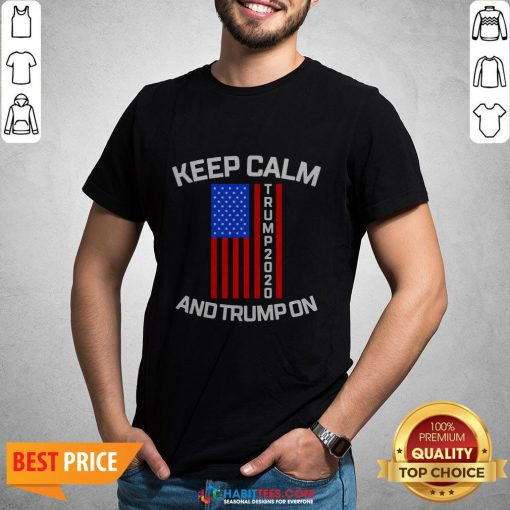 Perfect Keep Calm Trump 2020 And Trump On Shirt- Design by Habittees.com