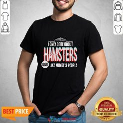 Awesome I Only Care And Obsessed About Hamsters Pet Animal Shirt