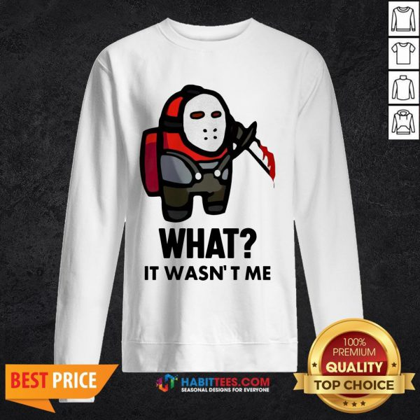 Funny Among Us What It Wasn't Me SweatShirts