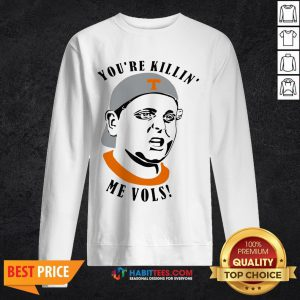Tennessee Volunteers You're Killin' Me Vols SweatShirt- Design by Habittees.com